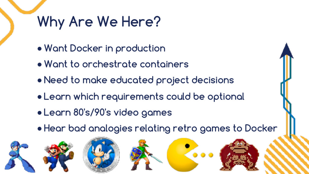 Why Are We Here? ● Want Docker in production ● ...