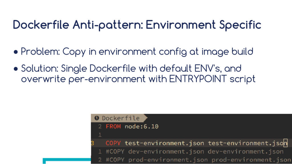 Dockerfile Anti-pattern: Environment Specific ●...