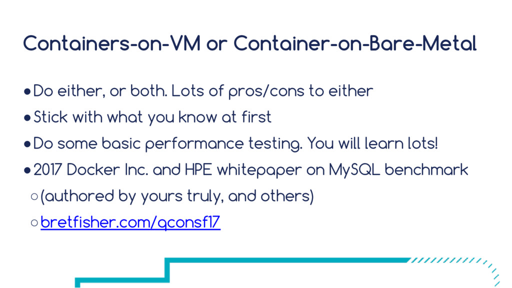 Containers-on-VM or Container-on-Bare-Metal ●Do...