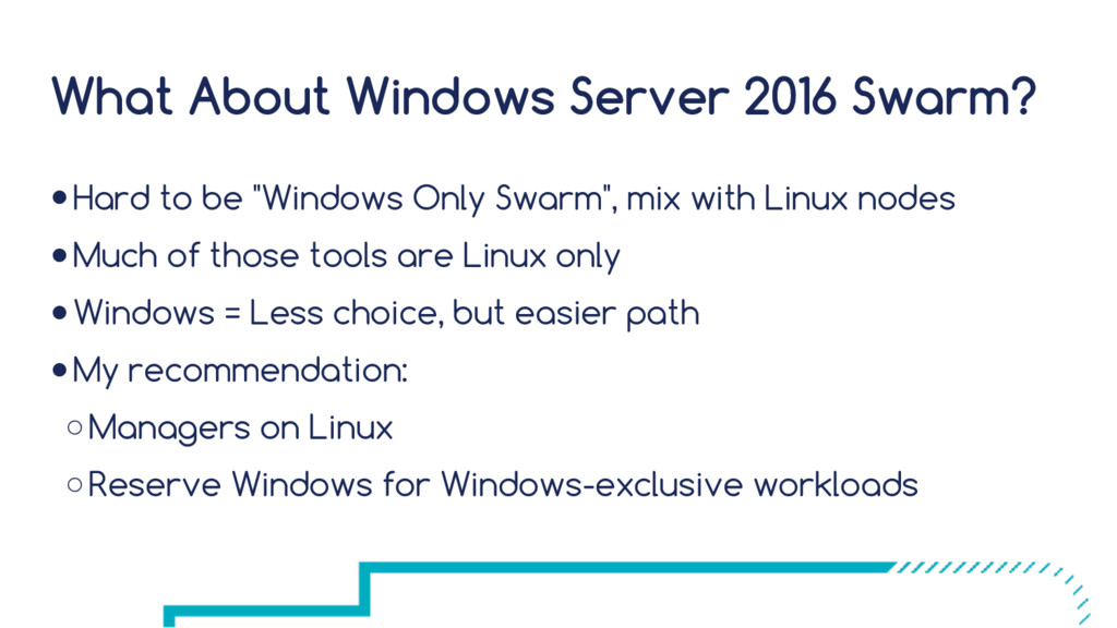 What About Windows Server 2016 Swarm? ●Hard to ...