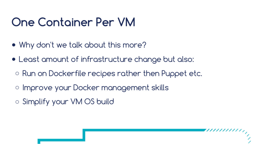 One Container Per VM ● Why don't we talk about ...