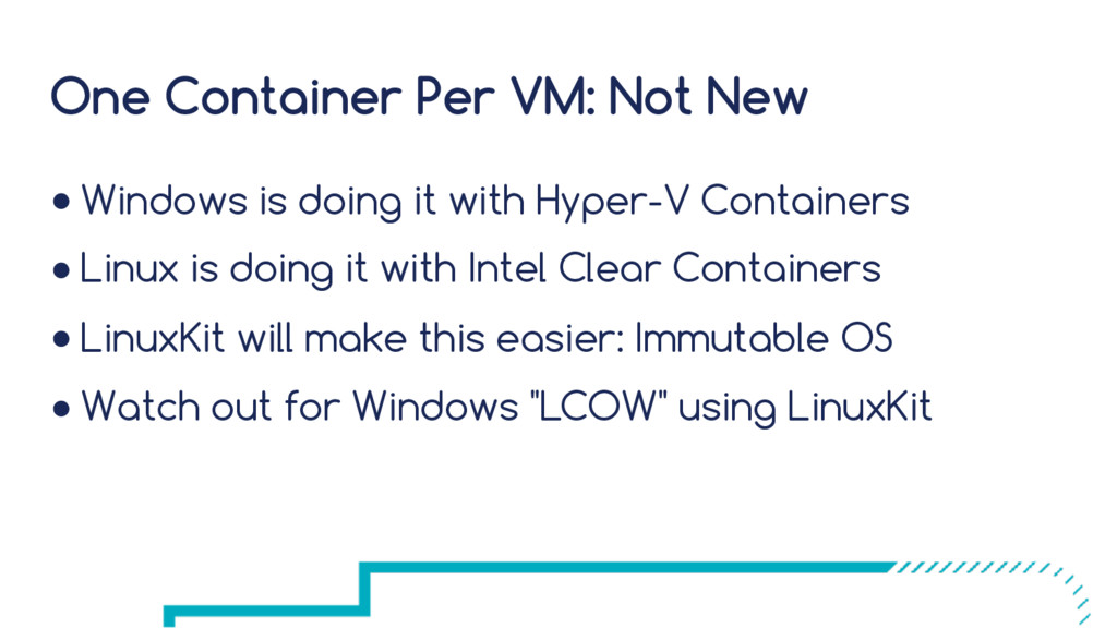 One Container Per VM: Not New ● Windows is doin...