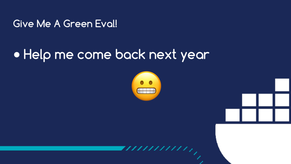 Give Me A Green Eval! ● Help me come back next ...