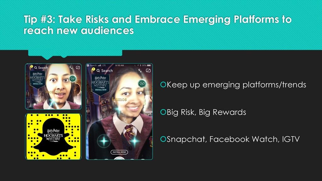 Tip #3: Take Risks and Embrace Emerging Platfor...