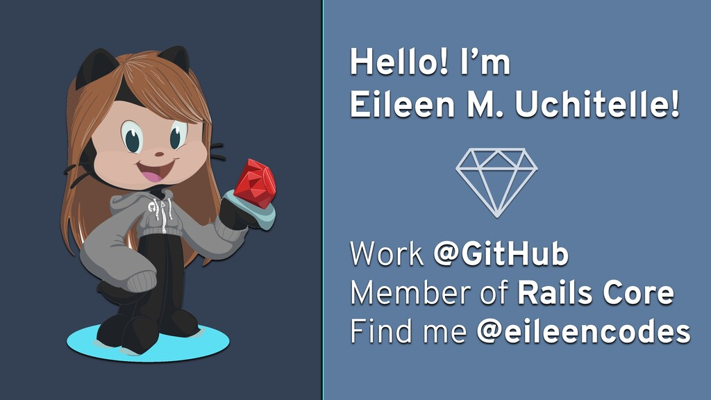 Hello! I'm Eileen M. Uchitelle! Work @GitHub Me...