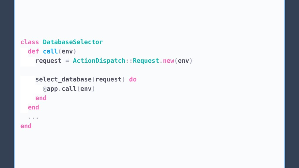 class DatabaseSelector def call(env) request = ...