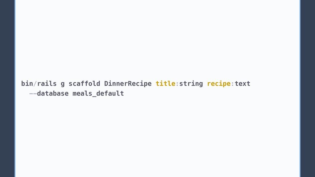 bin/rails g scaffold DinnerRecipe title:string ...