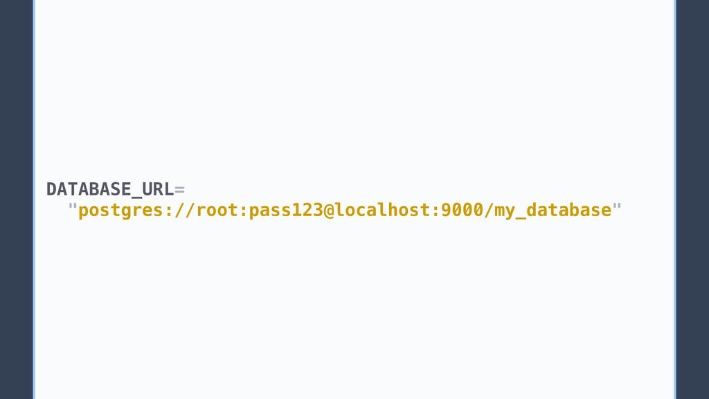 """DATABASE_URL= """"postgres://root:pass123@localhos..."""