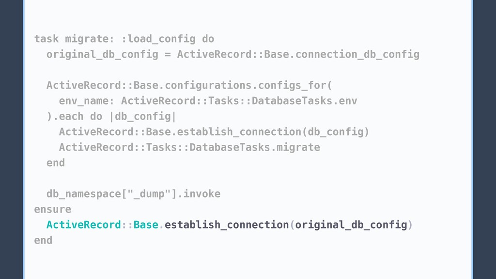 task migrate: :load_config do original_db_confi...