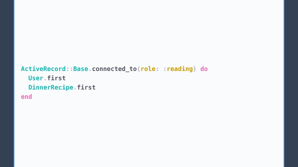 ActiveRecord::Base.connected_to(role: :reading)...
