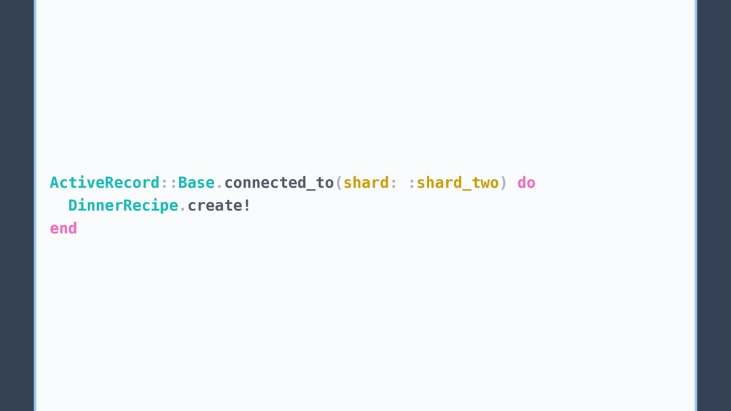 ActiveRecord::Base.connected_to(shard: :shard_t...
