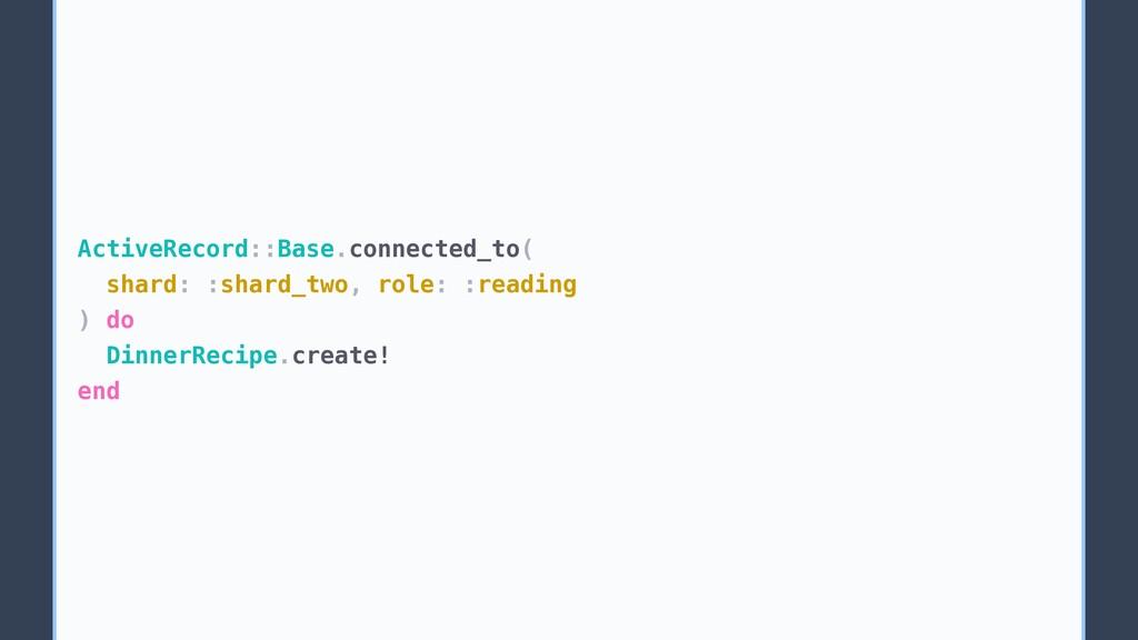 ActiveRecord::Base.connected_to( shard: :shard_...