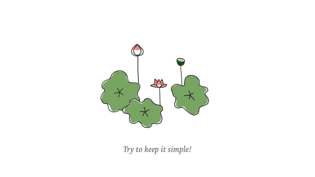 Try to keep it simple!