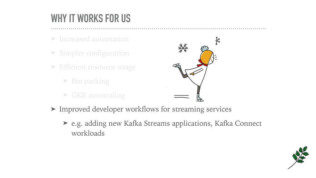 WHY IT WORKS FOR US ➤ Increased automation ➤ Si...