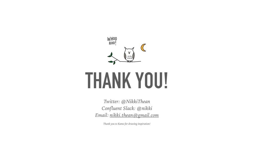 THANK YOU! Twitter: @NikkiThean Confluent Slac...