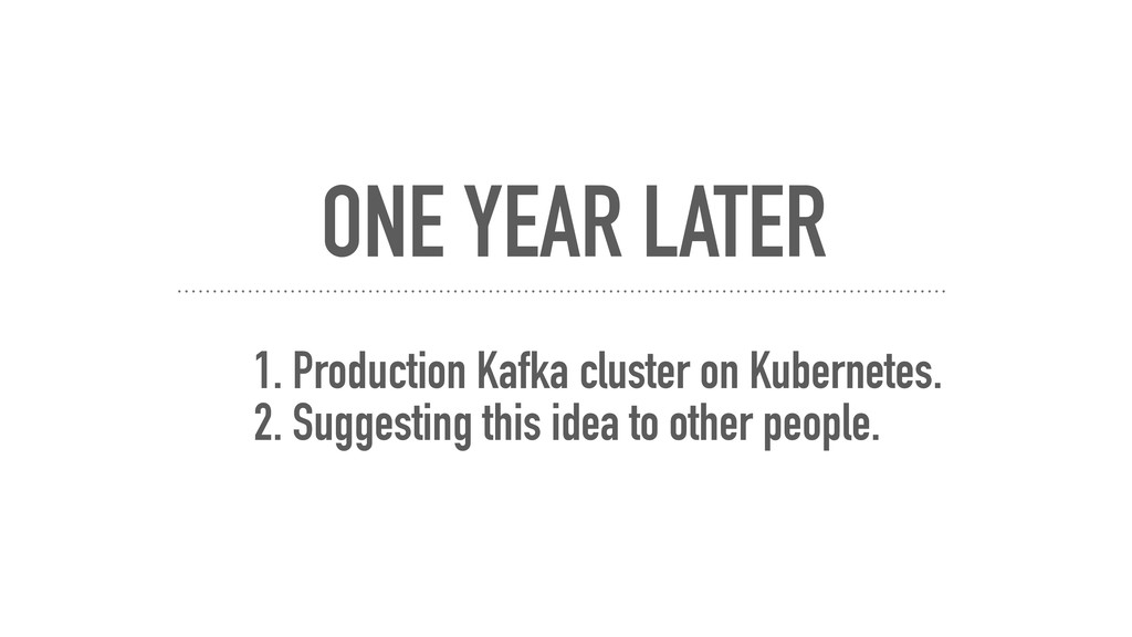 ONE YEAR LATER 1. Production Kafka cluster on K...