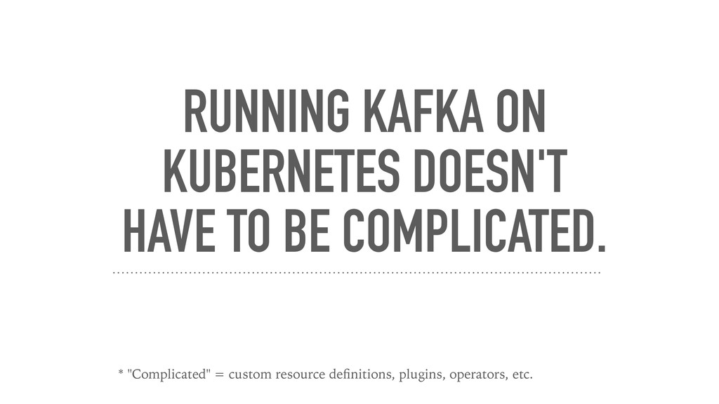 RUNNING KAFKA ON KUBERNETES DOESN'T HAVE TO BE ...