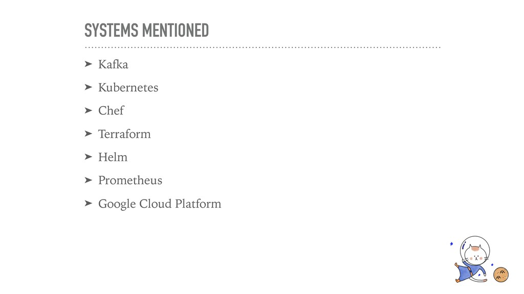 SYSTEMS MENTIONED ➤ Kafka ➤ Kubernetes ➤ Chef ➤...