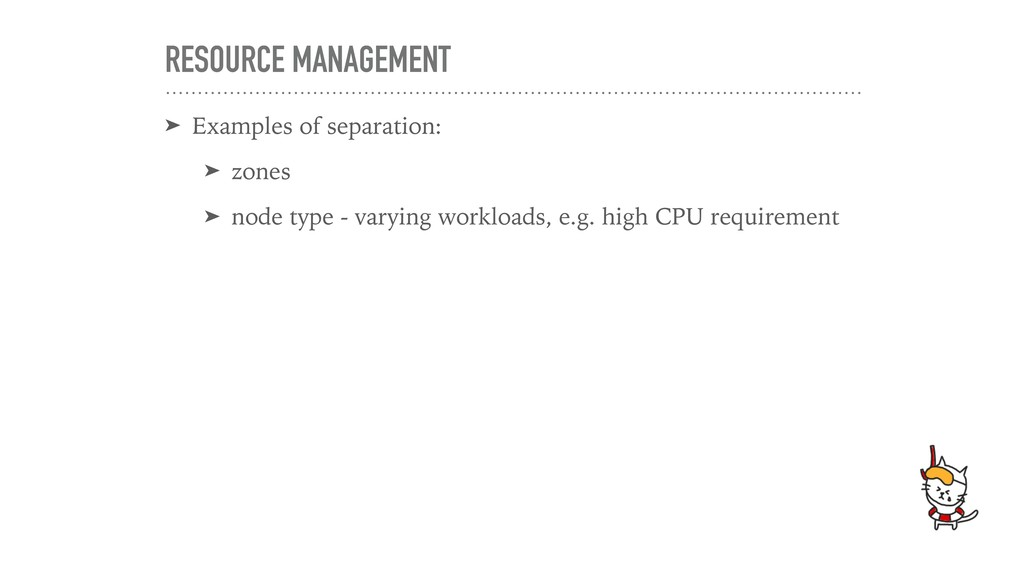 RESOURCE MANAGEMENT ➤ Examples of separation: ➤...