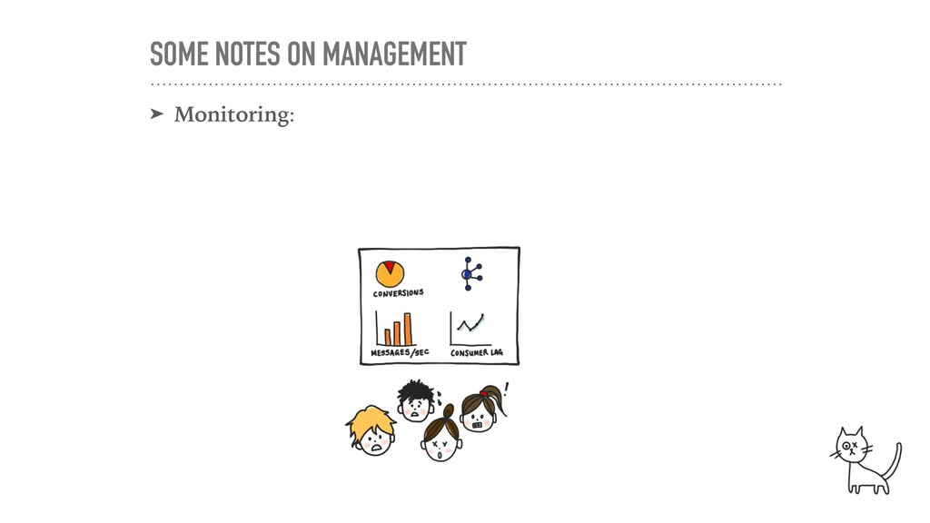 SOME NOTES ON MANAGEMENT ➤ Monitoring: