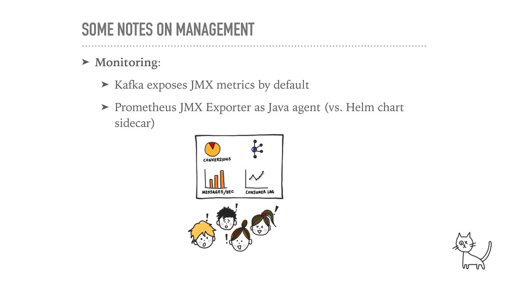 SOME NOTES ON MANAGEMENT ➤ Monitoring: ➤ Kafka ...
