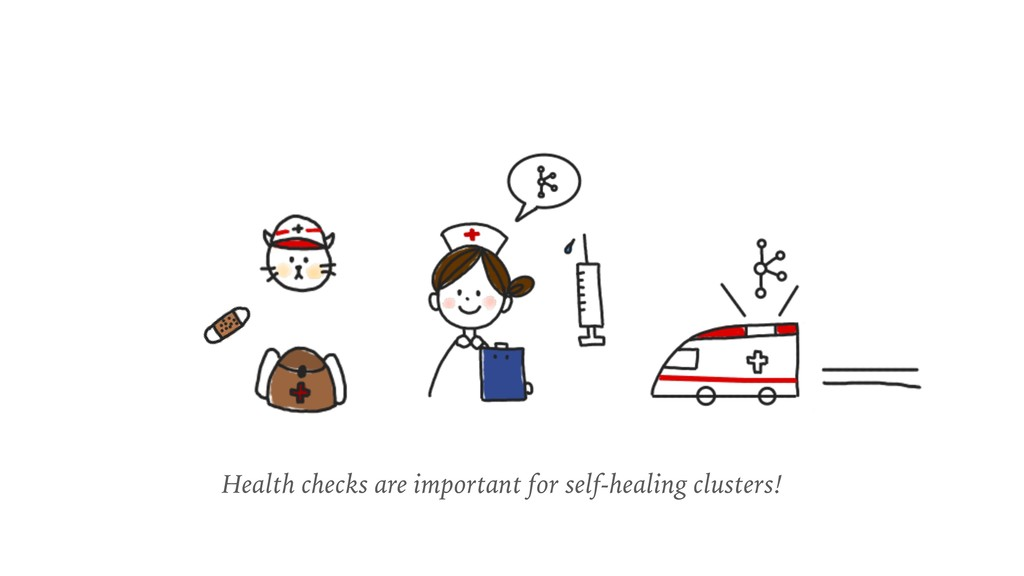 Health checks are important for self-healing cl...