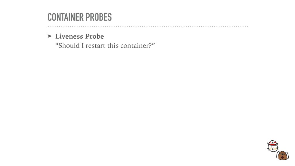 """CONTAINER PROBES ➤ Liveness Probe """"Should I re..."""