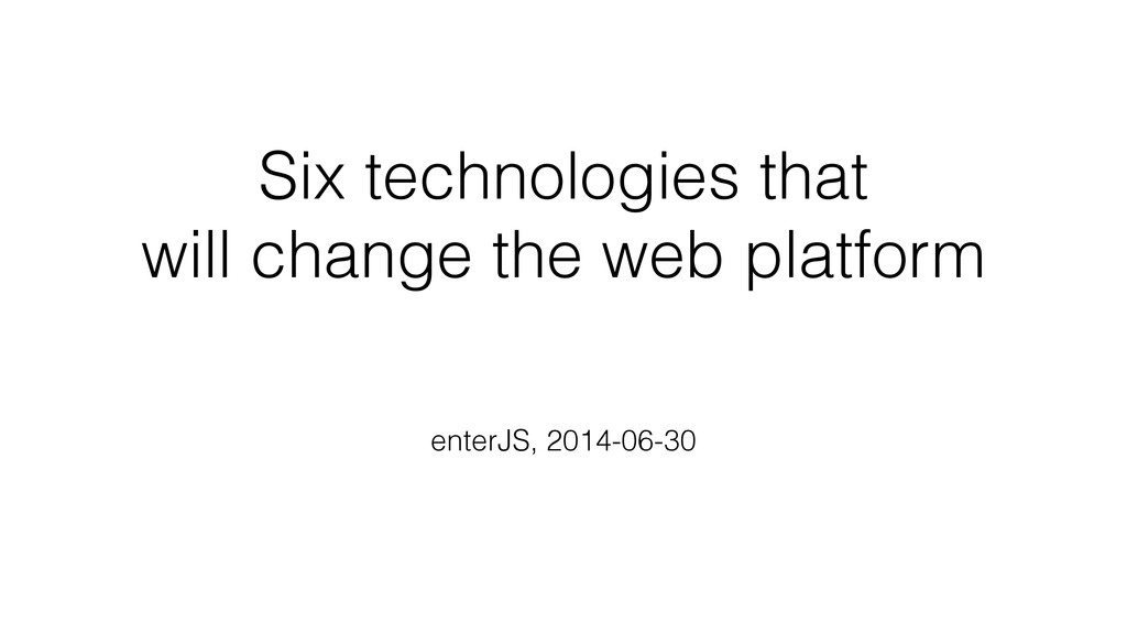 Six technologies that will change the web platf...