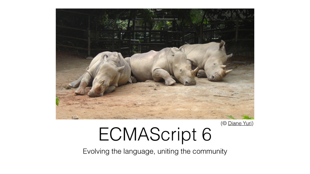 ECMAScript 6 Evolving the language, uniting the...