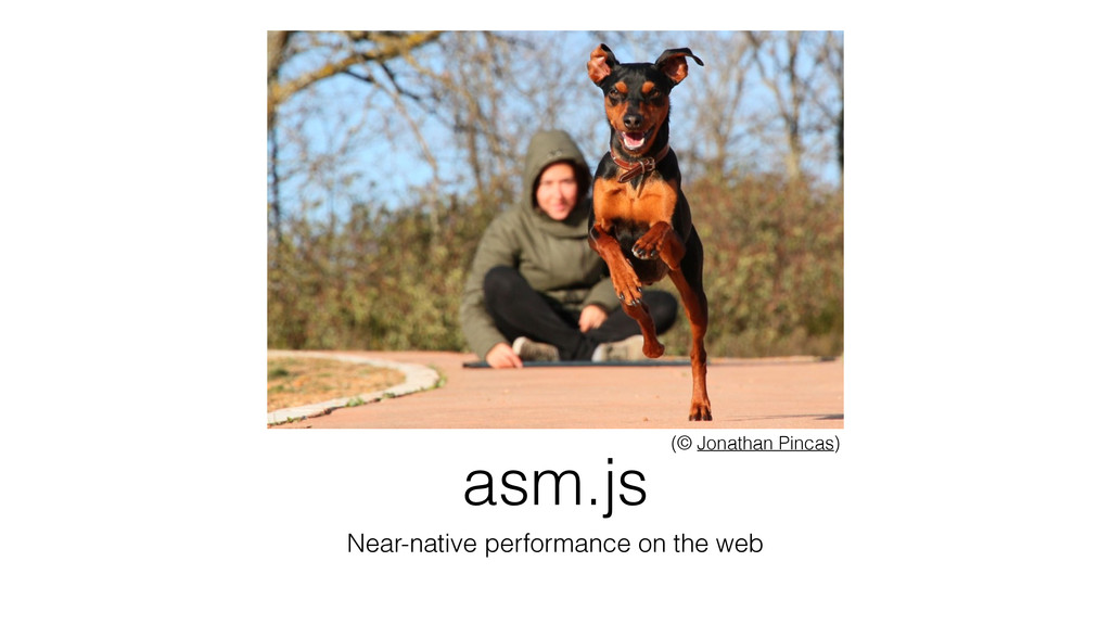 asm.js Near-native performance on the web (© Jo...