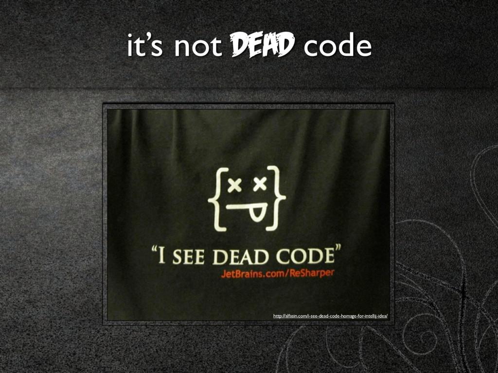 it's not dead code http://alfasin.com/i-see-dea...