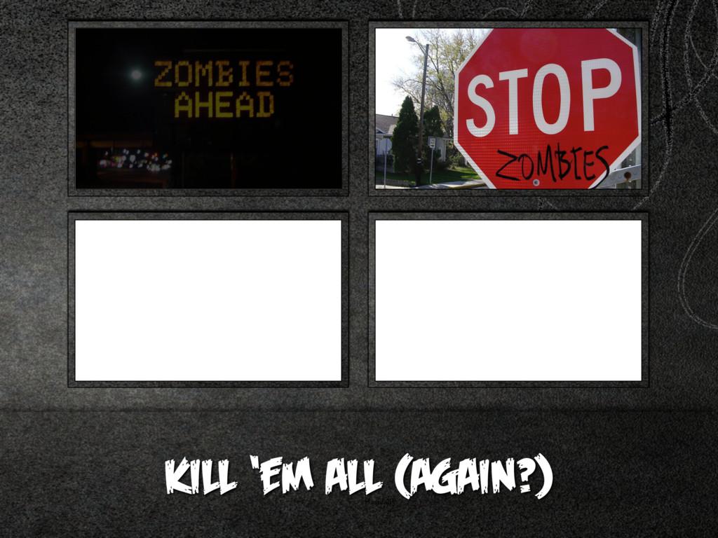 Basically KILL 'EM ALL (AGAIN?)