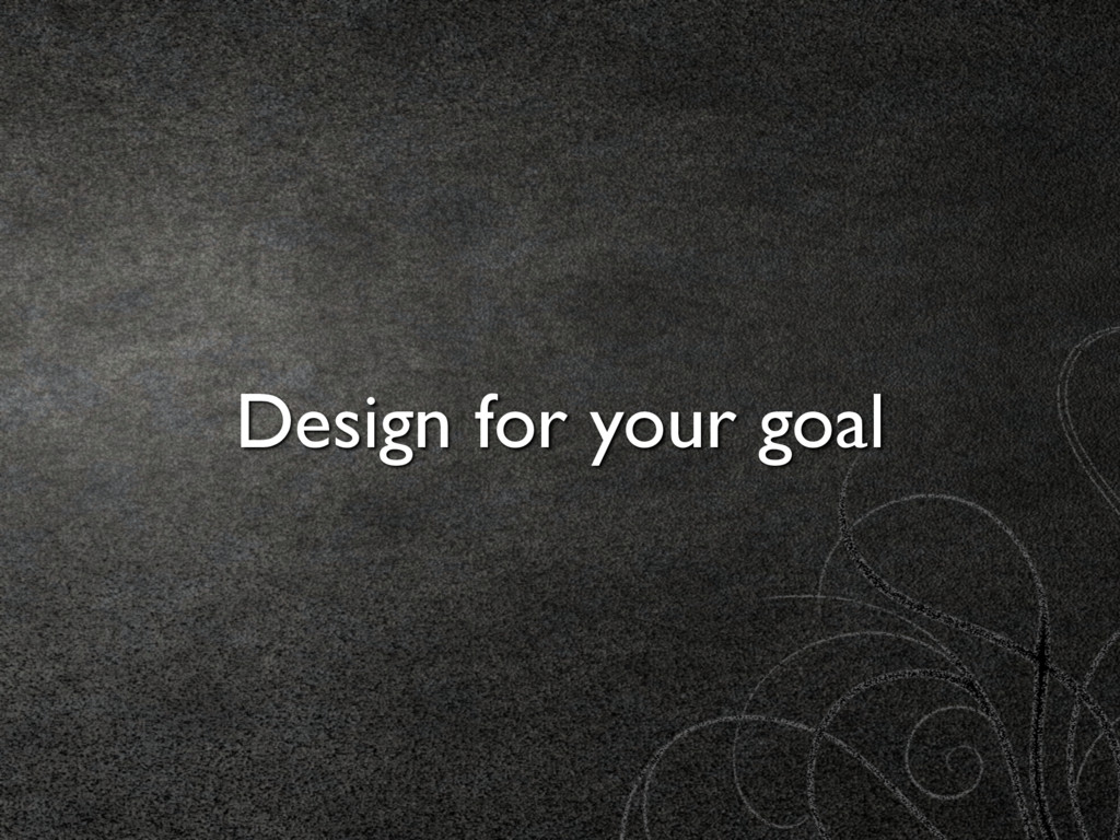 Design for your goal