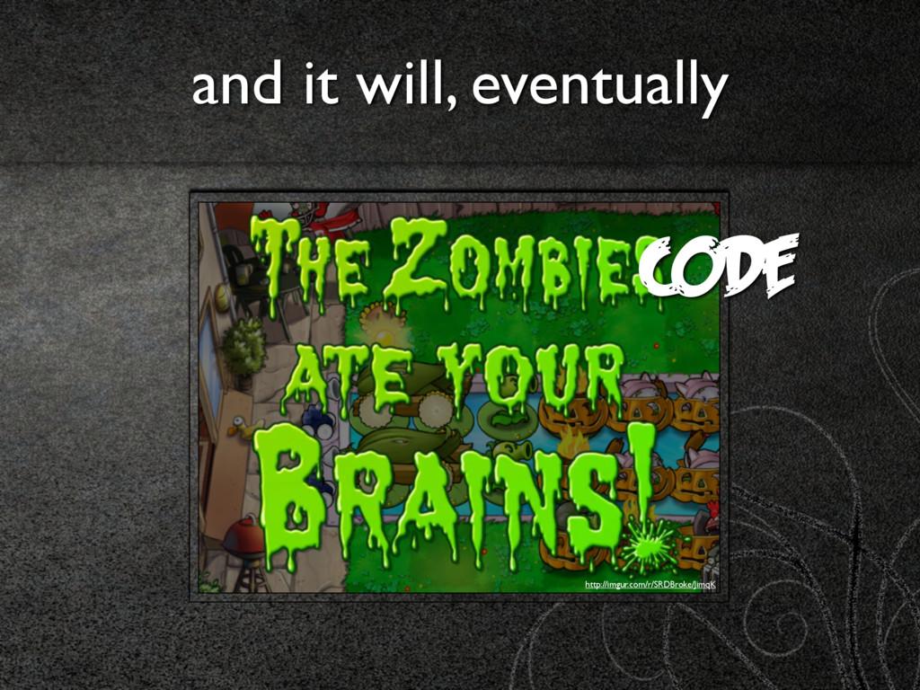 and it will, eventually http://imgur.com/r/SRDB...