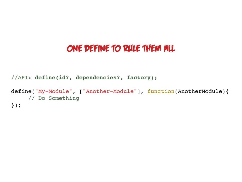 //API: define(id?, dependencies?, factory); def...