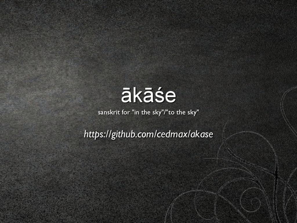 """ākāśe  sanskrit for """"in the sky""""/""""to the sky""""..."""