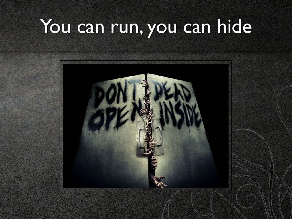 You can run, you can hide