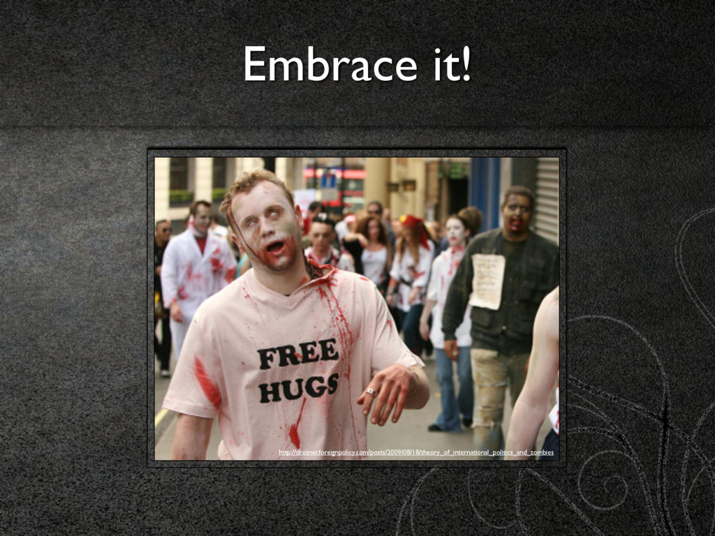 Embrace it! http://drezner.foreignpolicy.com/po...