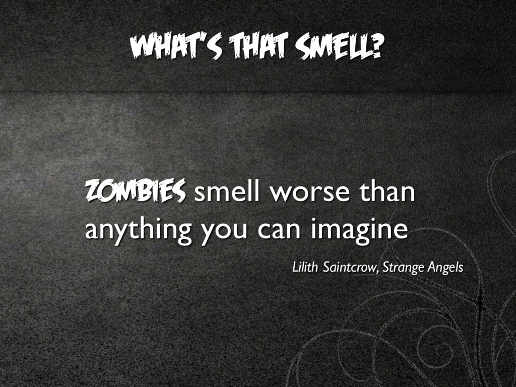 What's that smell? Zombies smell worse than any...