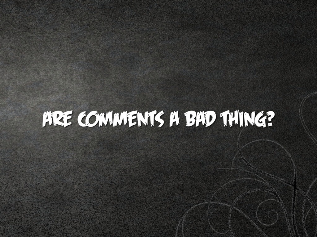 are comments a bad thing?