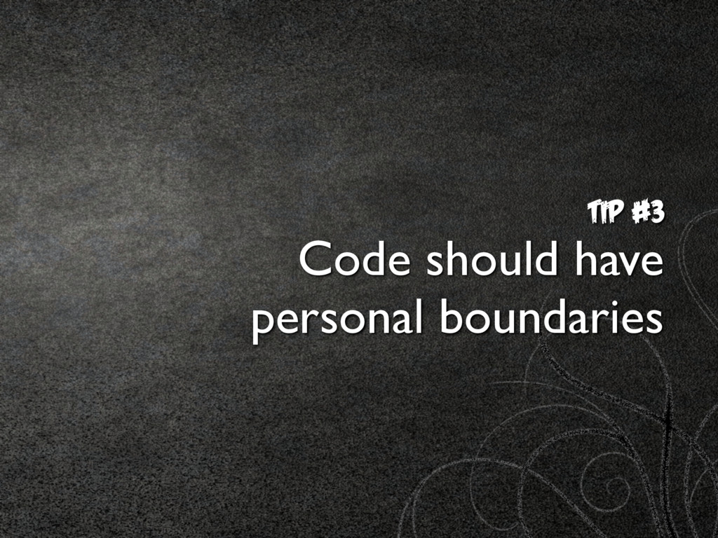 TIp #3 Code should have  personal boundaries