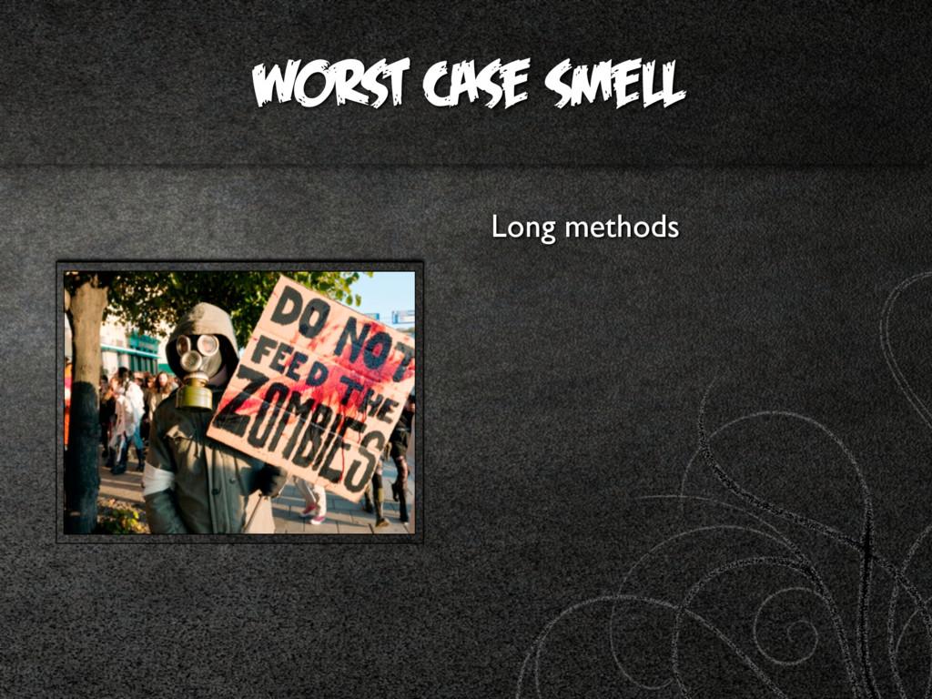 worst case smell Long methods