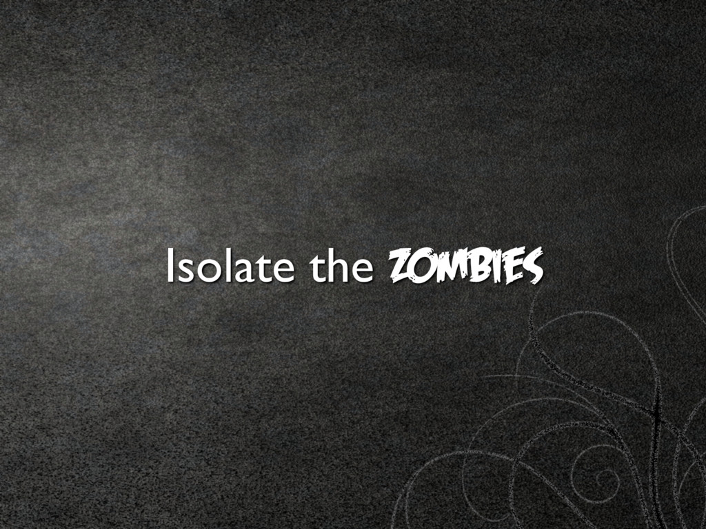 Isolate the Zombies