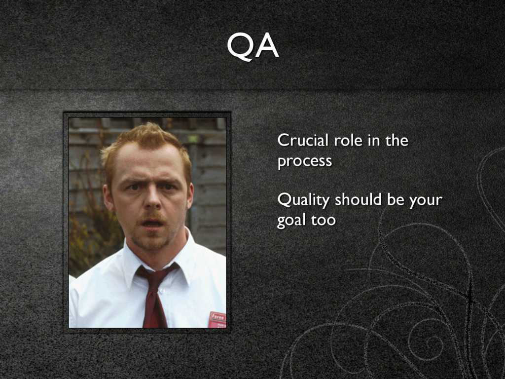 QA Crucial role in the process Quality should b...