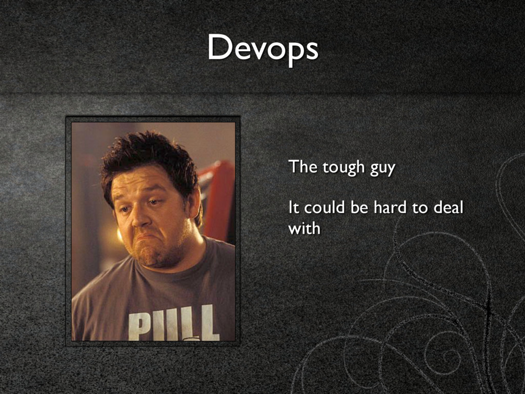 Devops The tough guy It could be hard to deal w...
