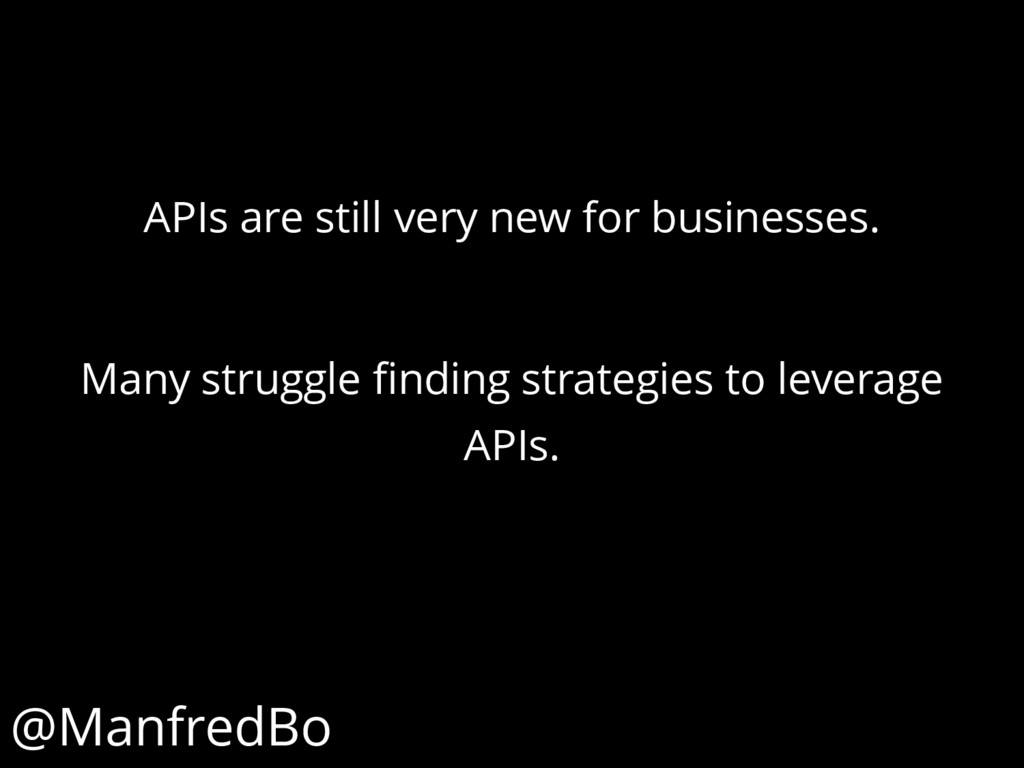 APIs are still very new for businesses. Many st...