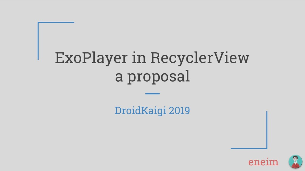 eneim ExoPlayer in RecyclerView a proposal Droi...