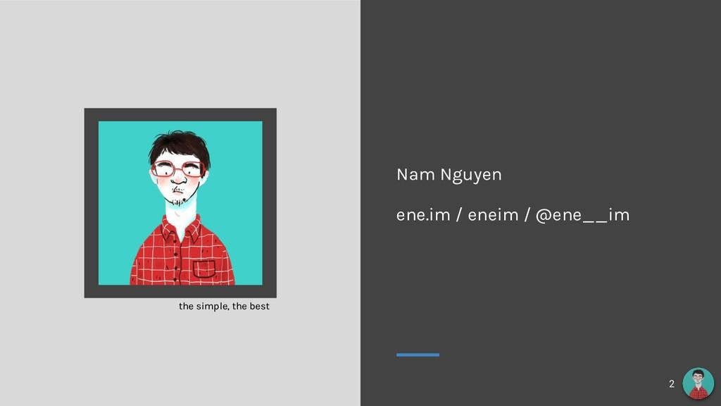 Nam Nguyen ene.im / eneim / @ene__im 2 the simp...