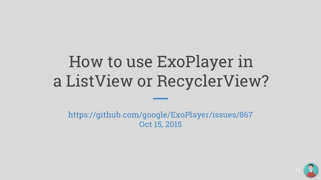 How to use ExoPlayer in a ListView or RecyclerV...