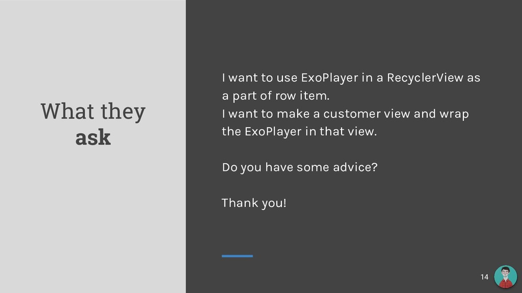 What they ask 14 I want to use ExoPlayer in a R...